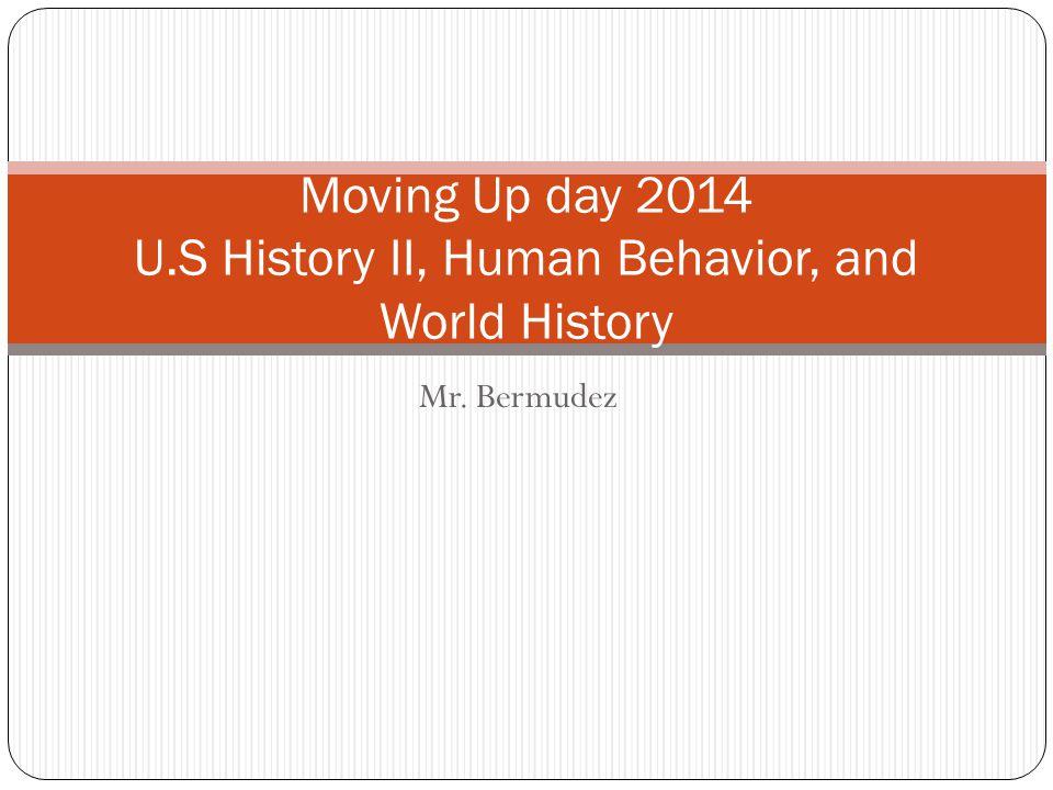 Mr. Bermudez Moving Up day 2014 U.S History II, Human Behavior, and World History