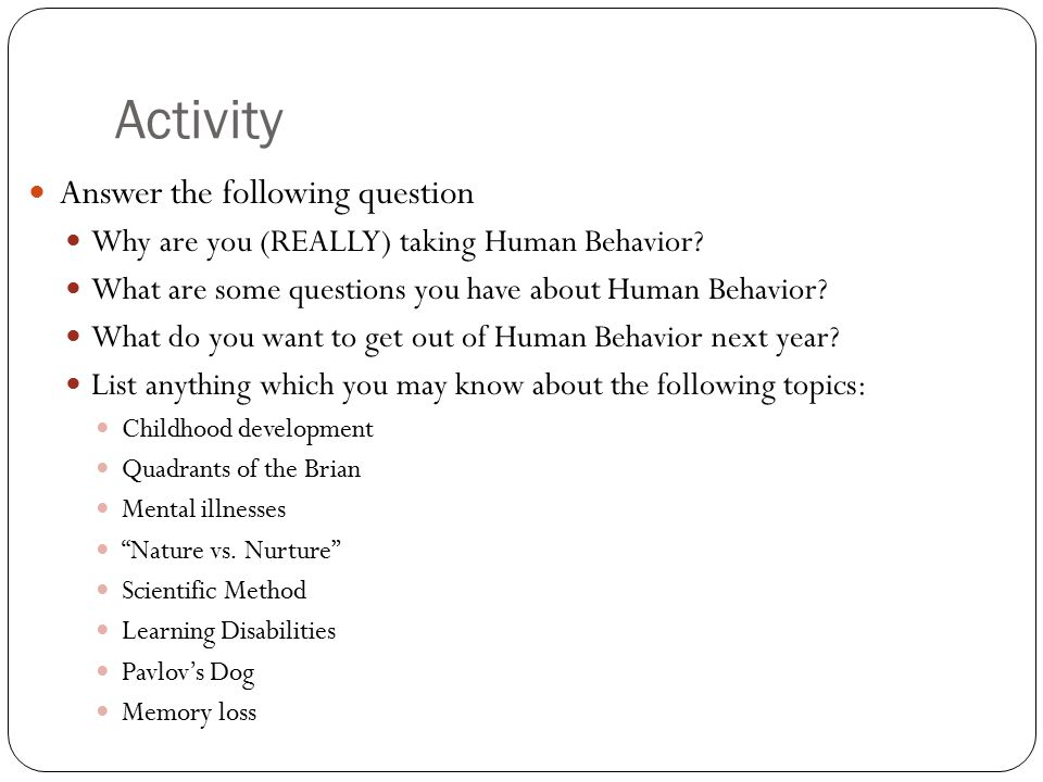 Activity Answer the following question Why are you (REALLY) taking Human Behavior.