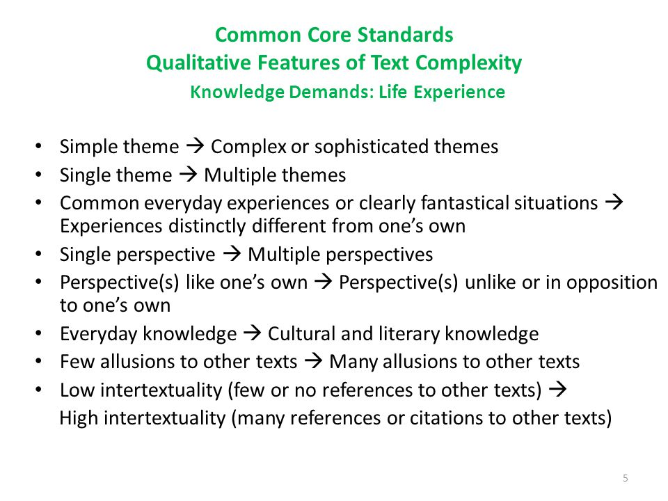Common Core Standards Qualitative Features of Text Complexity Knowledge Demands: Life Experience Simple theme  Complex or sophisticated themes Single