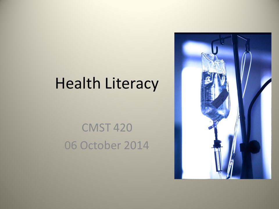 Health Literacy CMST 420 06 October 2014