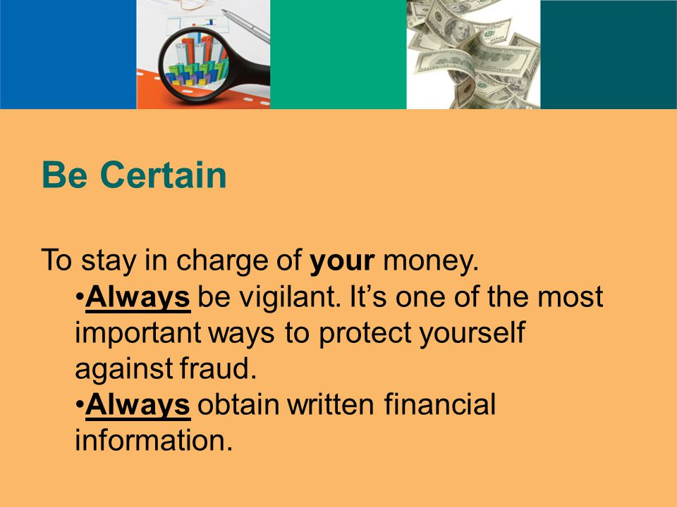 Be Certain To stay in charge of your money. Always be vigilant.
