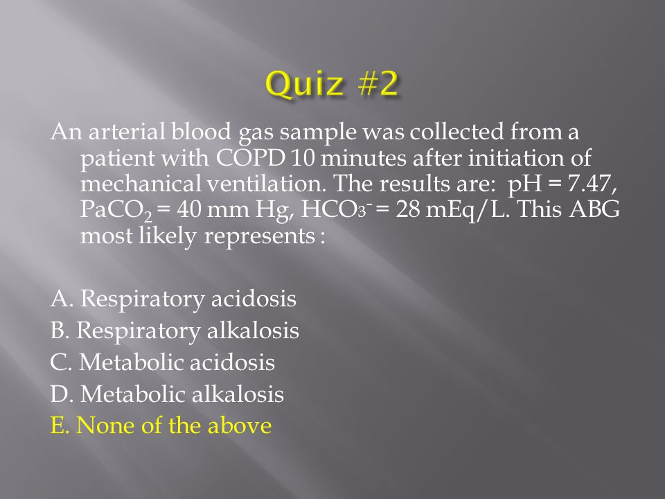 An arterial blood gas sample was collected from a patient with COPD 10 minutes after initiation of mechanical ventilation.