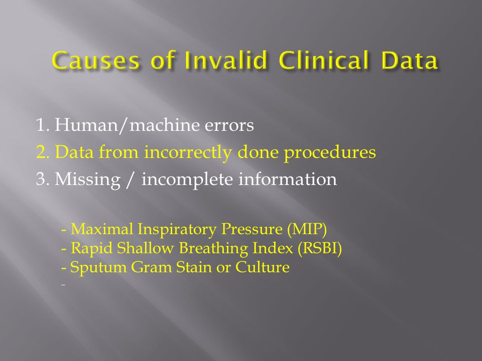 1. Human/machine errors 2. Data from incorrectly done procedures 3.