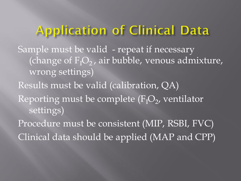 Sample must be valid - repeat if necessary (change of F I O 2, air bubble, venous admixture, wrong settings) Results must be valid (calibration, QA) R