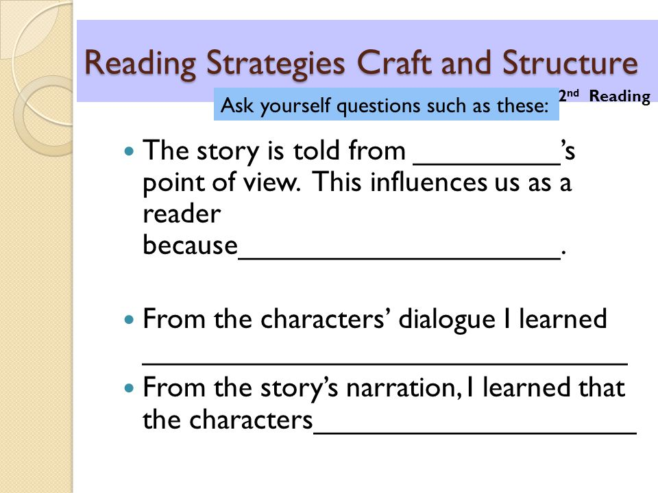 Reading Strategies Craft and Structure The story is told from _________'s point of view. This influences us as a reader because____________________. F
