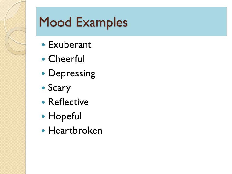 Mood Examples Exuberant Cheerful Depressing Scary Reflective Hopeful Heartbroken
