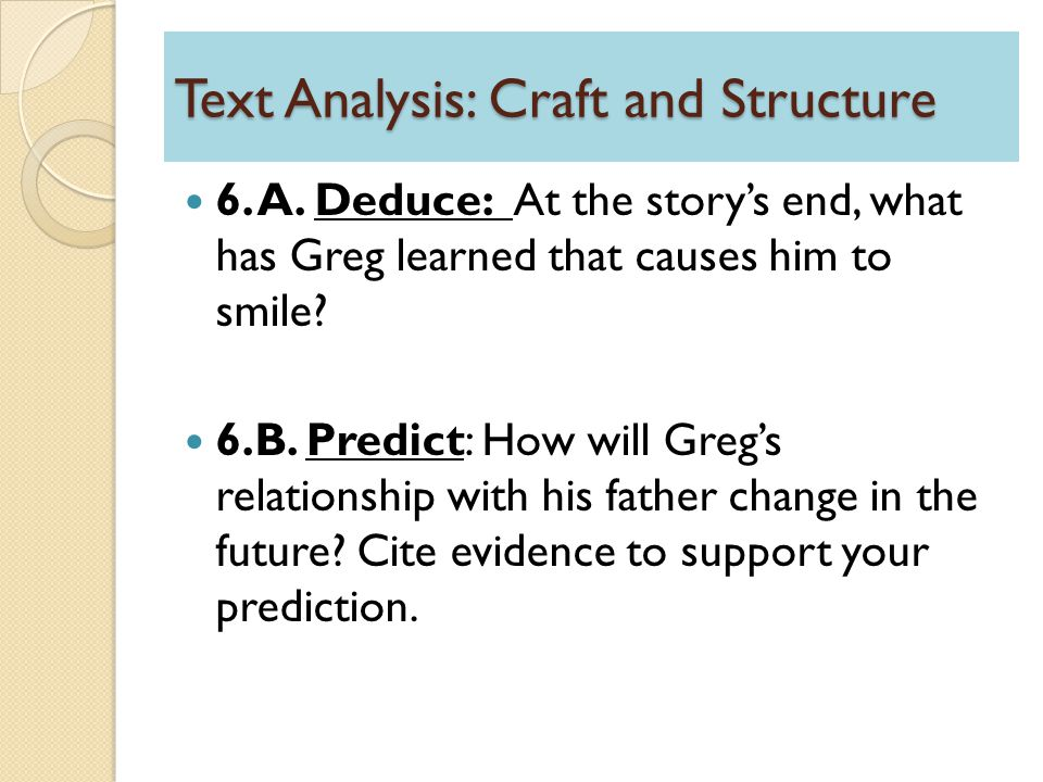 Text Analysis: Craft and Structure 6. A. Deduce: At the story's end, what has Greg learned that causes him to smile? 6.B. Predict: How will Greg's rel