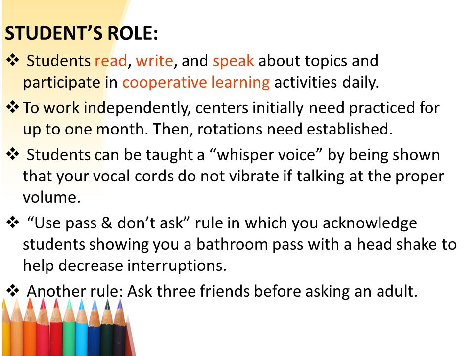STUDENT'S ROLE:  Students read, write, and speak about topics and participate in cooperative learning activities daily.  To work independently, cent