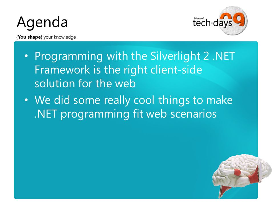 Programming with the Silverlight 2.NET Framework is the right client-side solution for the web We did some really cool things to make.NET programming fit web scenarios The web application model makes some unfamiliar.NET features shine Agenda
