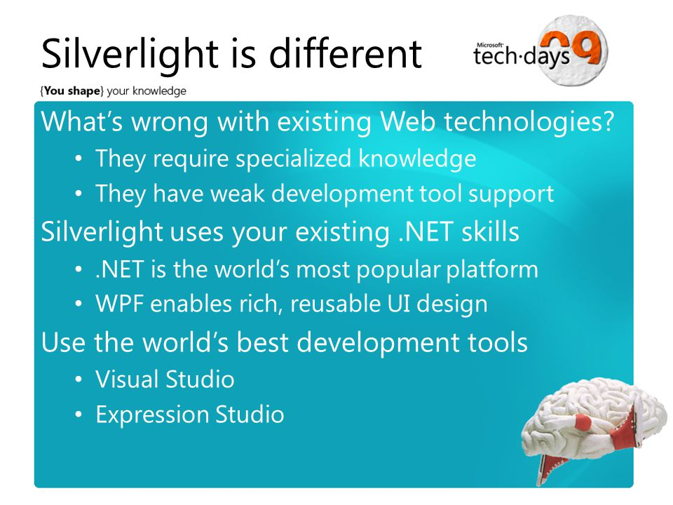 Silverlight is different What's wrong with existing Web technologies.