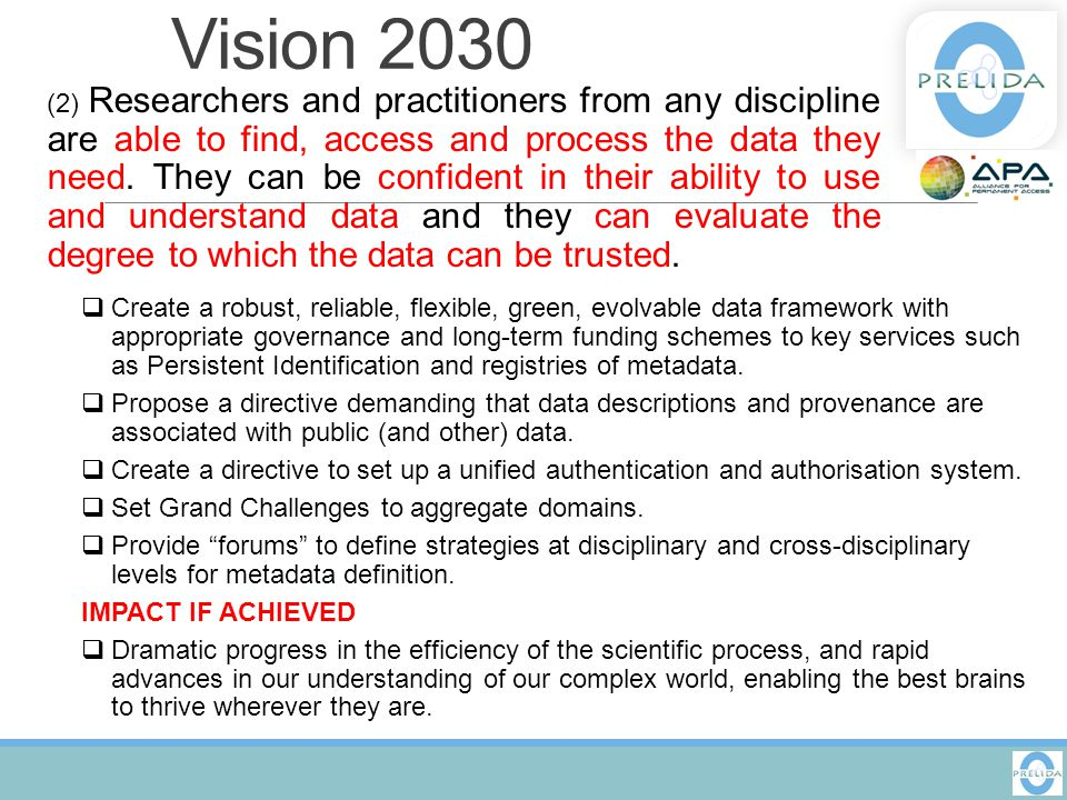 Vision 2030 (2) Researchers and practitioners from any discipline are able to find, access and process the data they need. They can be confident in th