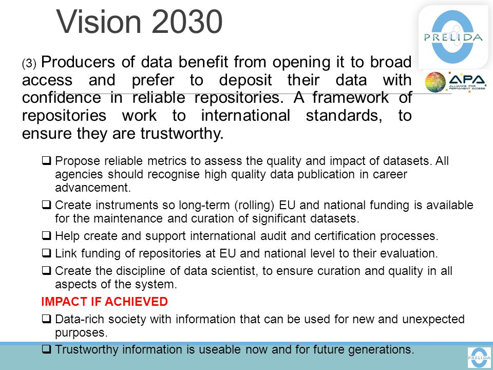 Vision 2030 (3) Producers of data benefit from opening it to broad access and prefer to deposit their data with confidence in reliable repositories. A