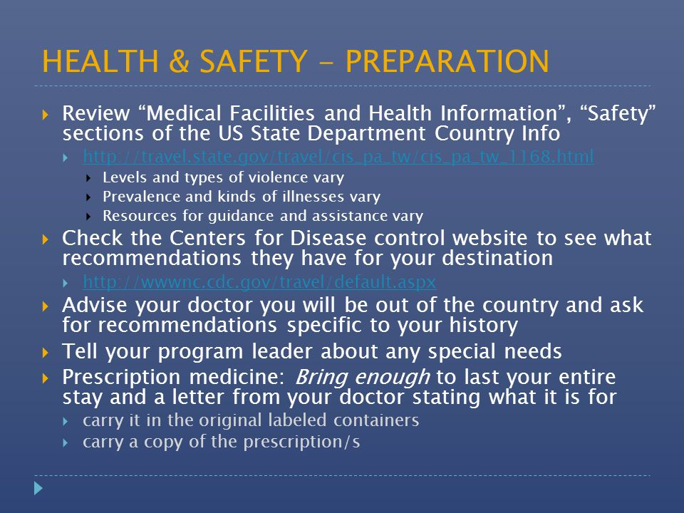 """HEALTH & SAFETY - PREPARATION  Review """"Medical Facilities and Health Information"""", """"Safety"""" sections of the US State Department Country Info  http:/"""