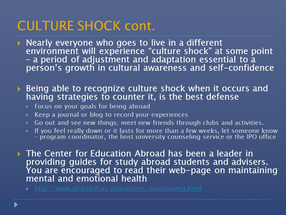 """CULTURE SHOCK cont.  Nearly everyone who goes to live in a different environment will experience """"culture shock"""" at some point – a period of adjustme"""