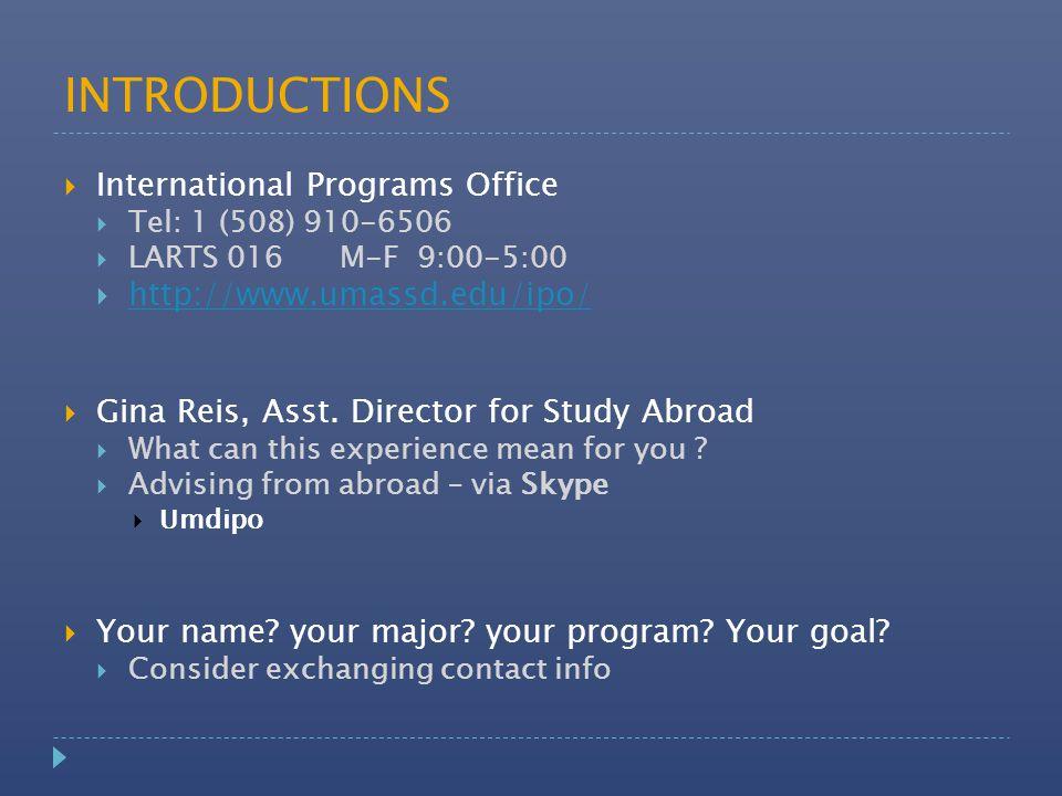 INTRODUCTIONS  International Programs Office  Tel: 1 (508) 910-6506  LARTS 016 M-F 9:00-5:00  http://www.umassd.edu/ipo/ http://www.umassd.edu/ipo