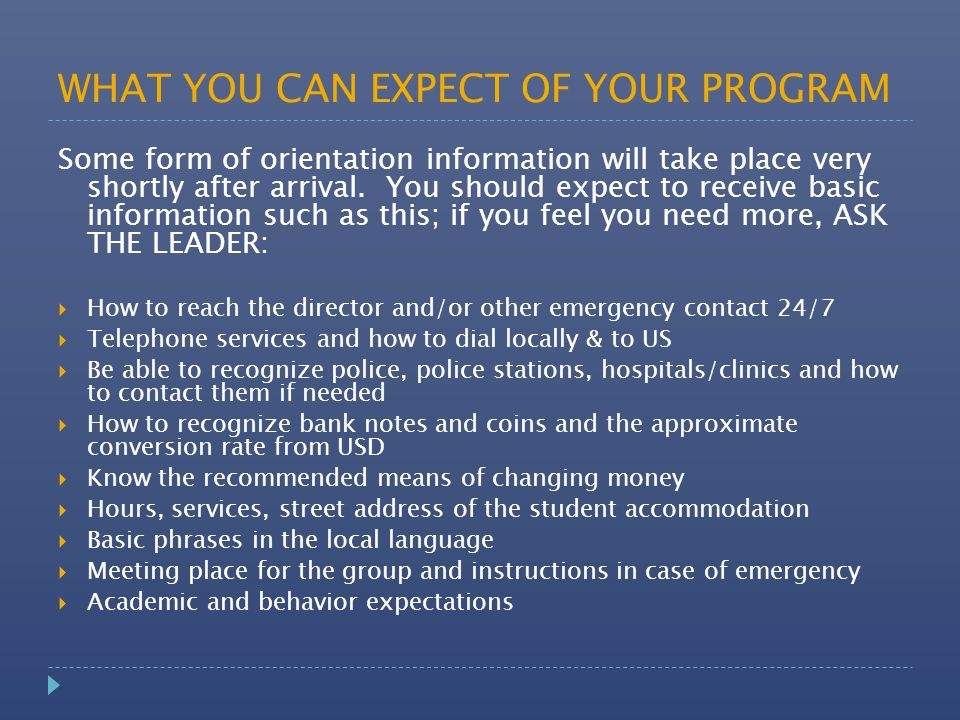 WHAT YOU CAN EXPECT OF YOUR PROGRAM Some form of orientation information will take place very shortly after arrival.