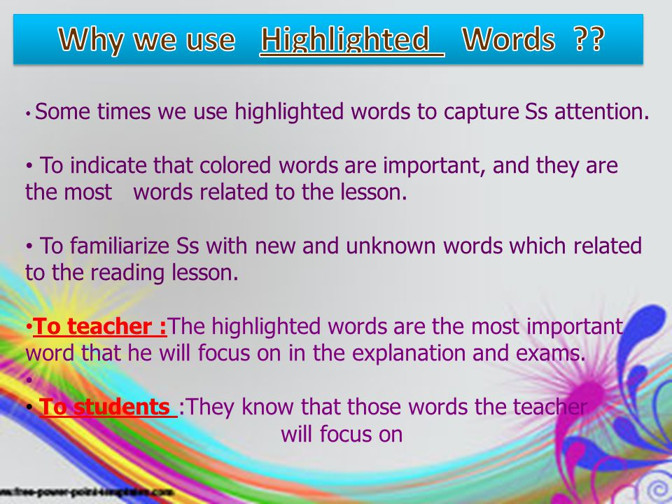 Some times we use highlighted words to capture Ss attention. To indicate that colored words are important, and they are the most words related to the