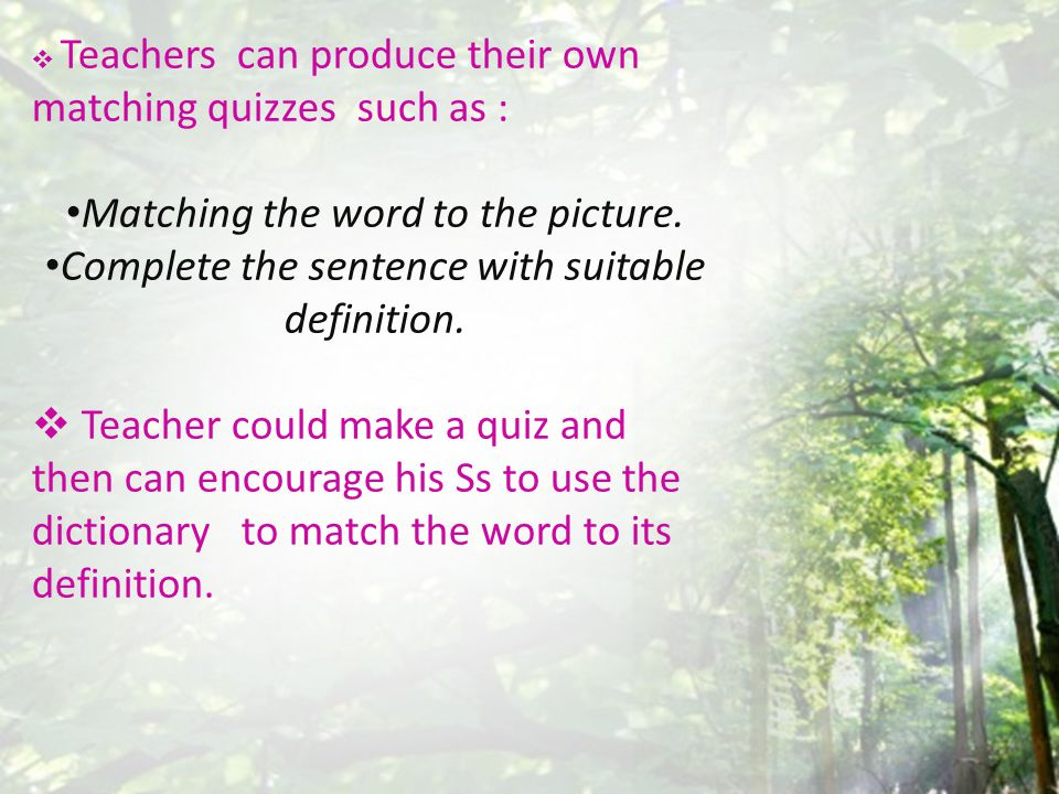  Teachers can produce their own matching quizzes such as : Matching the word to the picture. Complete the sentence with suitable definition.  Teache