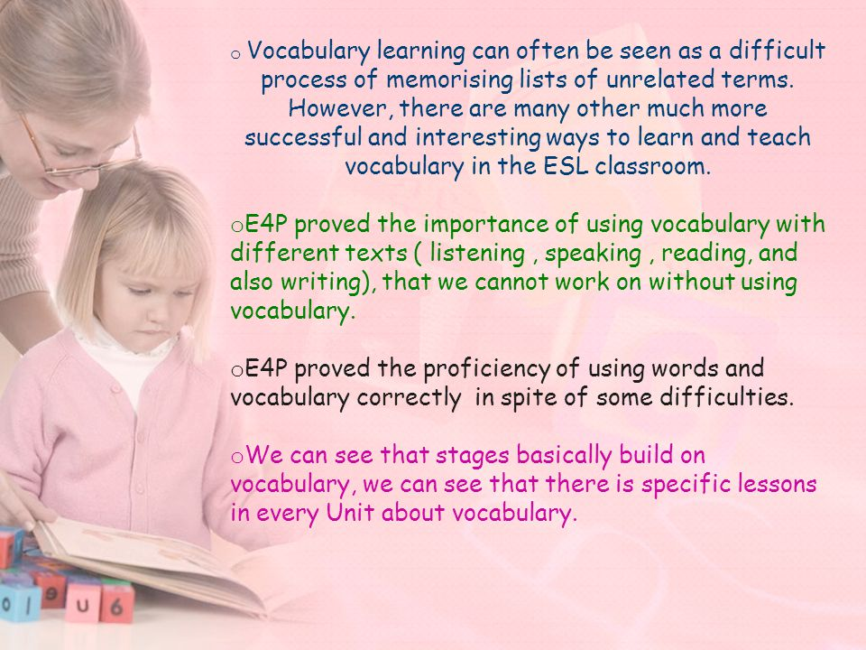 o Vocabulary learning can often be seen as a difficult process of memorising lists of unrelated terms. However, there are many other much more success