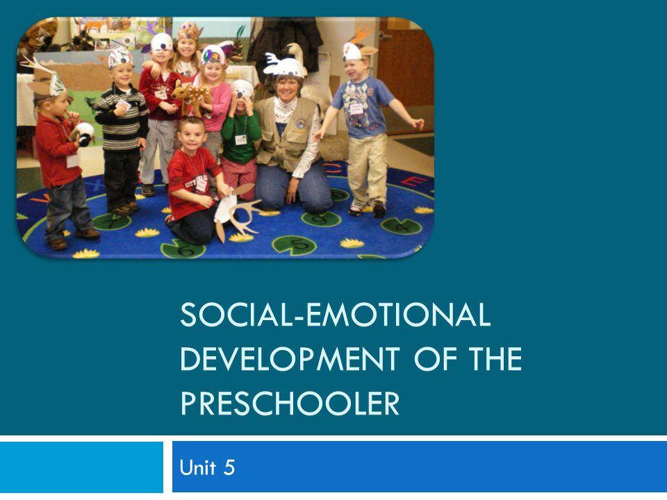 SOCIAL-EMOTIONAL DEVELOPMENT OF THE PRESCHOOLER Unit 5