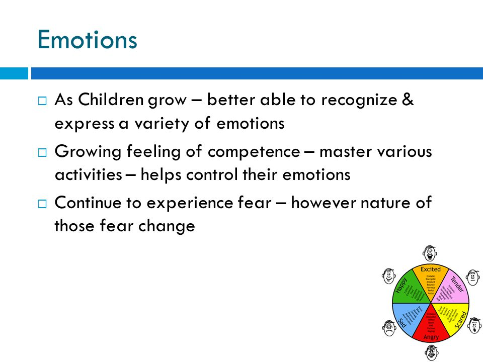 Emotions  As Children grow – better able to recognize & express a variety of emotions  Growing feeling of competence – master various activities – h