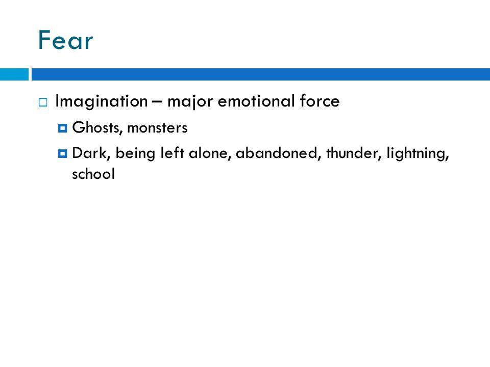 Fear  Imagination – major emotional force  Ghosts, monsters  Dark, being left alone, abandoned, thunder, lightning, school