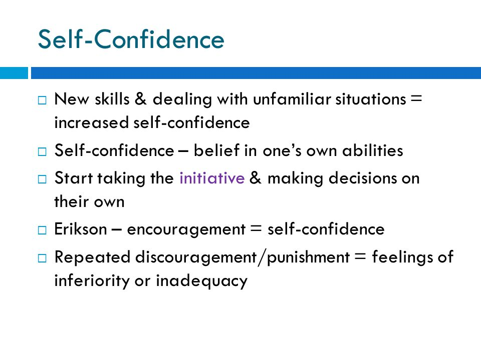 Self-Confidence  New skills & dealing with unfamiliar situations = increased self-confidence  Self-confidence – belief in one's own abilities  Star