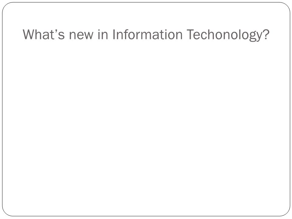 What's new in Information Techonology