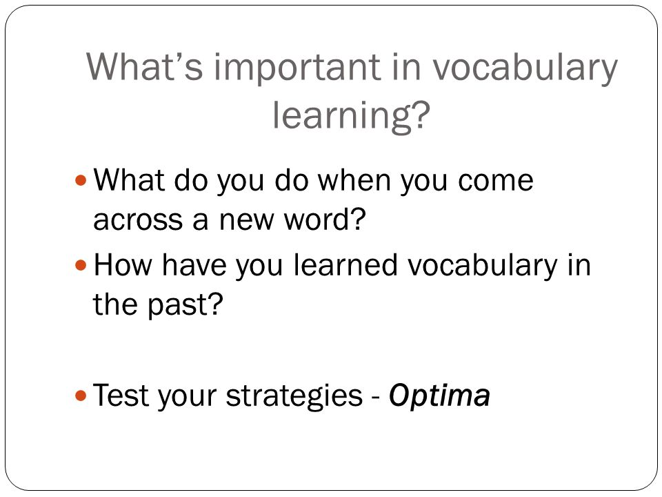 What's important in vocabulary learning. What do you do when you come across a new word.