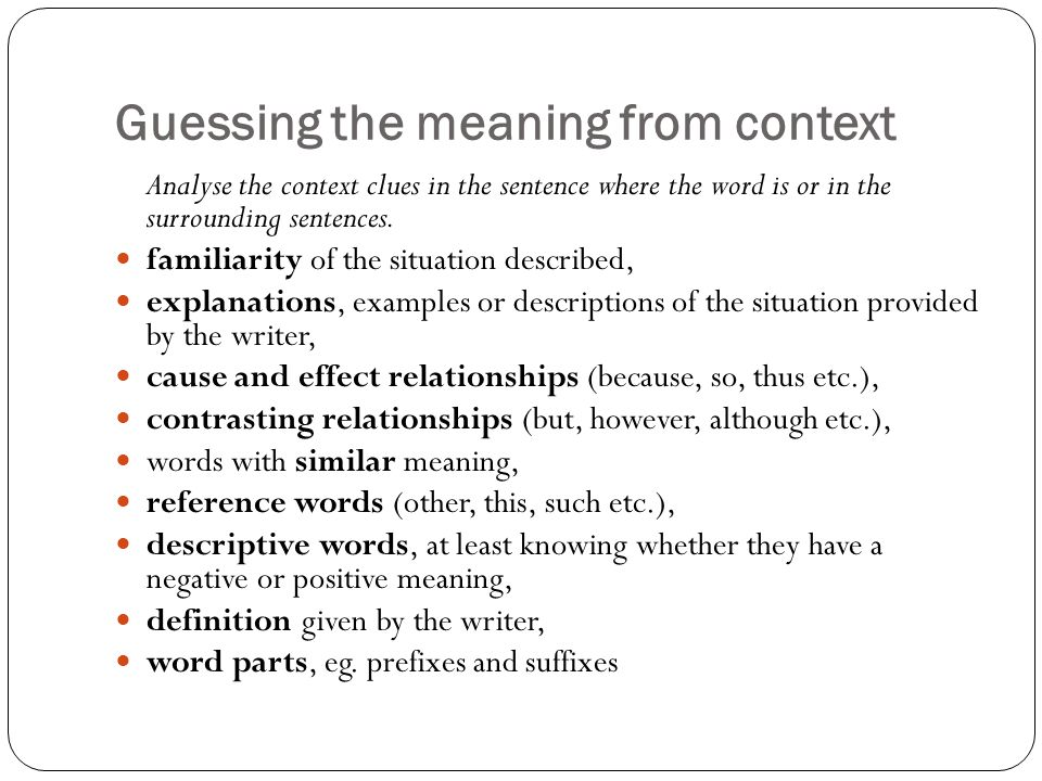 Guessing the meaning from context Analyse the context clues in the sentence where the word is or in the surrounding sentences.