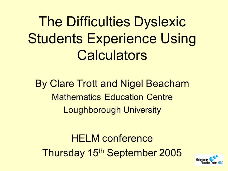 Learning Effect = Average of the median score differences Non-dyslexics = 0.75 marks Dyslexics = 1 mark Calculator Effect (adjusted Score Differences) Non-dyslexics 0.25 marks more with unfamiliar Dyslexics 0 marks, same score