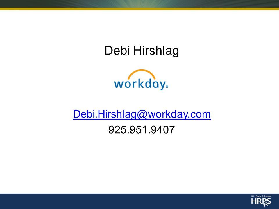 Debi Hirshlag Debi.Hirshlag@workday.com 925.951.9407
