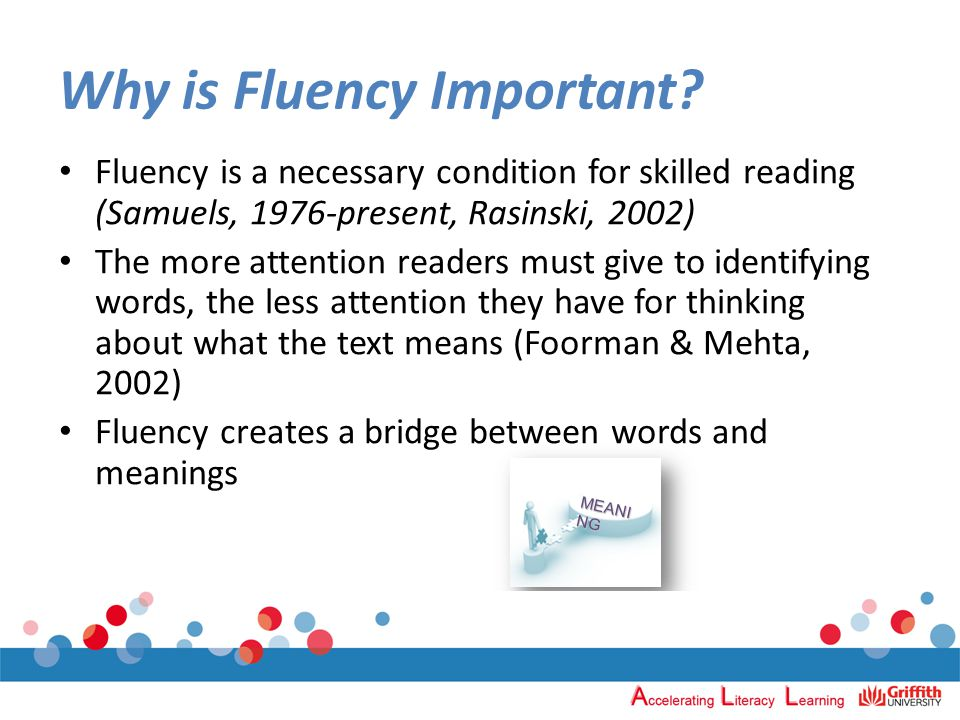 The Big 3 of fluency Accurate word recognition Speed (reading rate) Phrasing and Expression