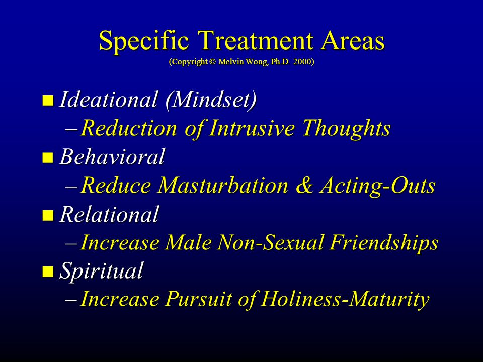 Specific Treatment Areas (Copyright © Melvin Wong, Ph.D. 2000) Ideational (Mindset) Ideational (Mindset) –Reduction of Intrusive Thoughts Behavioral B