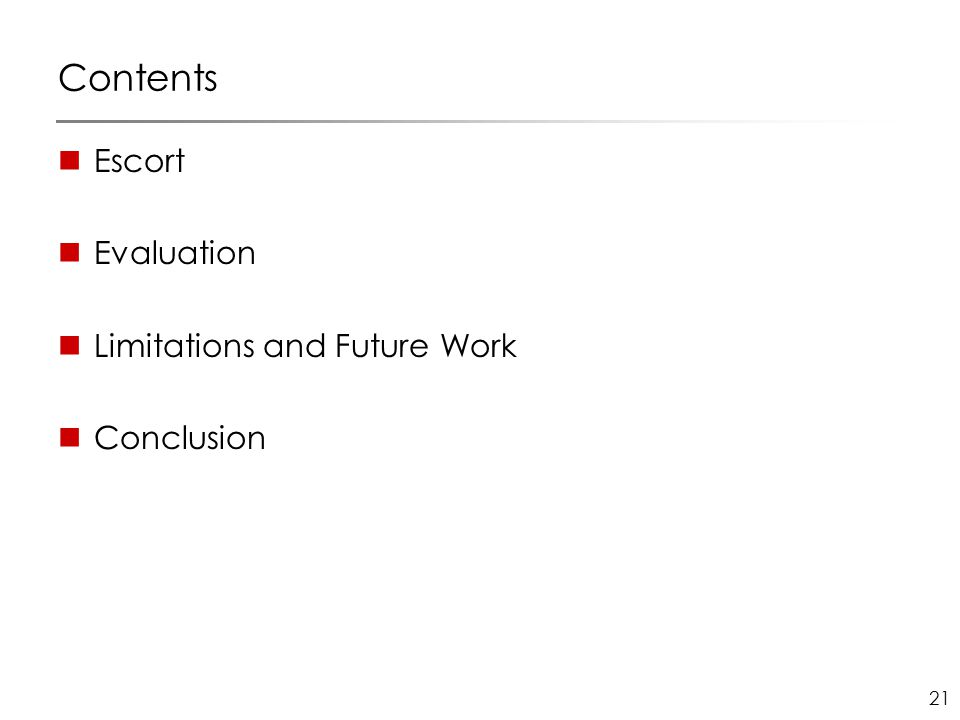 21 Contents Escort Evaluation Limitations and Future Work Conclusion