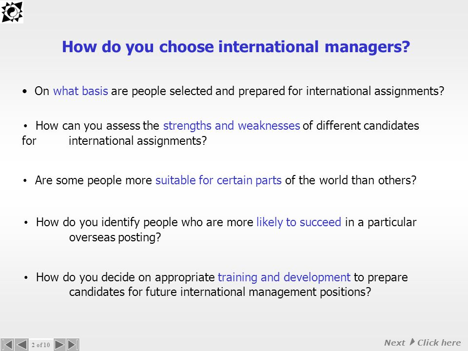 ASSESSING INTERNATIONAL MANAGEMENT COMPETENCIES The International Management Assessment ( I M A ) Selecting and preparing the right international managers can be crucial for the success of international assignments © Transcultural Synergy www.synergy-associates.com T ranscultural S ynergy (intercultural management specialists) present 1 of 10 Next  Click mouse on slide here to move to next slide