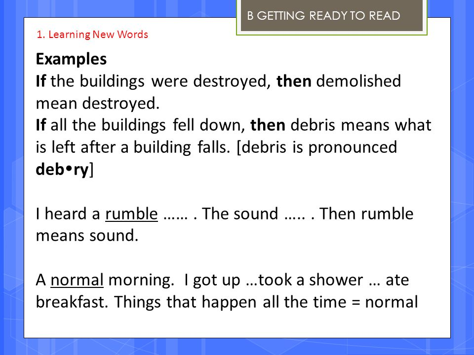 B GETTING READY TO READ Examples If the buildings were destroyed, then demolished mean destroyed. If all the buildings fell down, then debris means wh