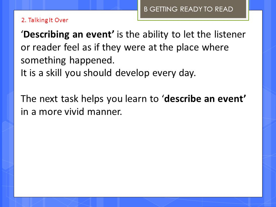 B GETTING READY TO READ 'Describing an event' is the ability to let the listener or reader feel as if they were at the place where something happened.