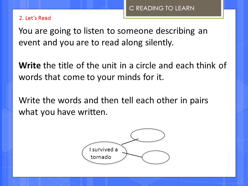 C READING TO LEARN You are going to listen to someone describing an event and you are to read along silently. Write the title of the unit in a circle