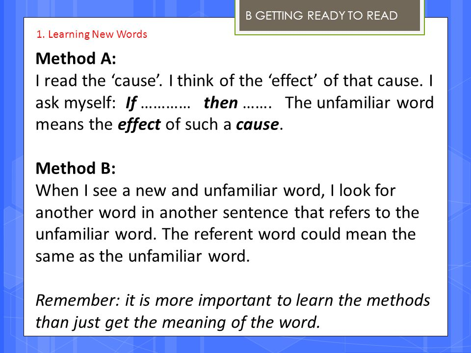 B GETTING READY TO READ Method A: I read the 'cause'. I think of the 'effect' of that cause. I ask myself: If ………… then ……. The unfamiliar word means