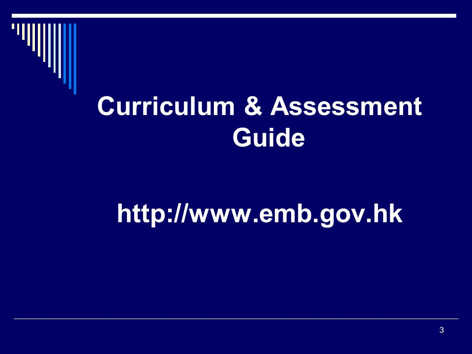 3 Curriculum & Assessment Guide http://www.emb.gov.hk