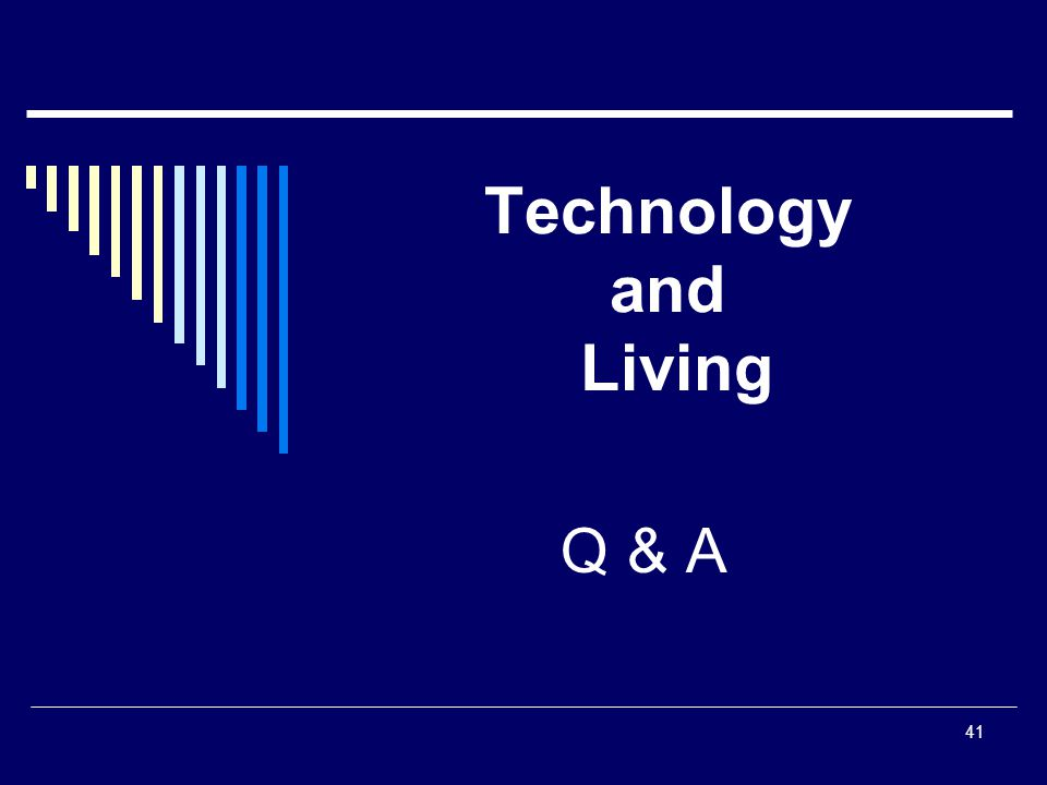 41 Technology and Living Q & A