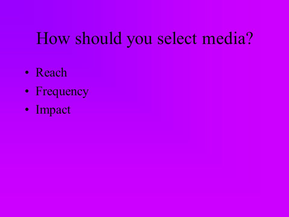How should you select media Reach Frequency Impact