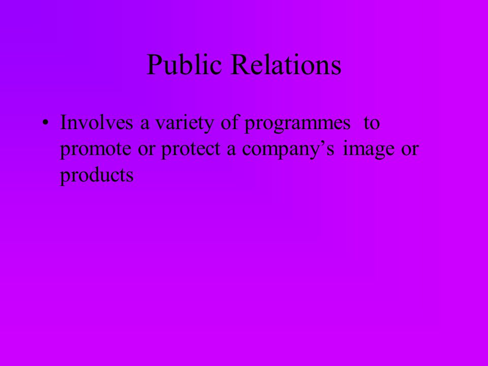 Public Relations Involves a variety of programmes to promote or protect a company's image or products
