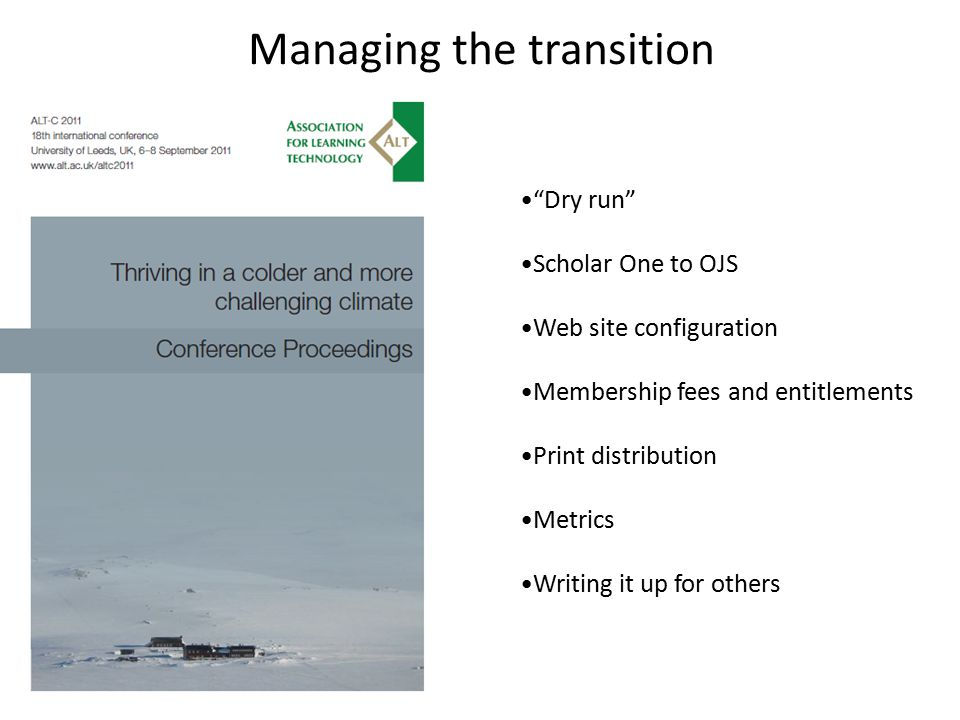 Managing the transition Dry run Scholar One to OJS Web site configuration Membership fees and entitlements Print distribution Metrics Writing it up for others