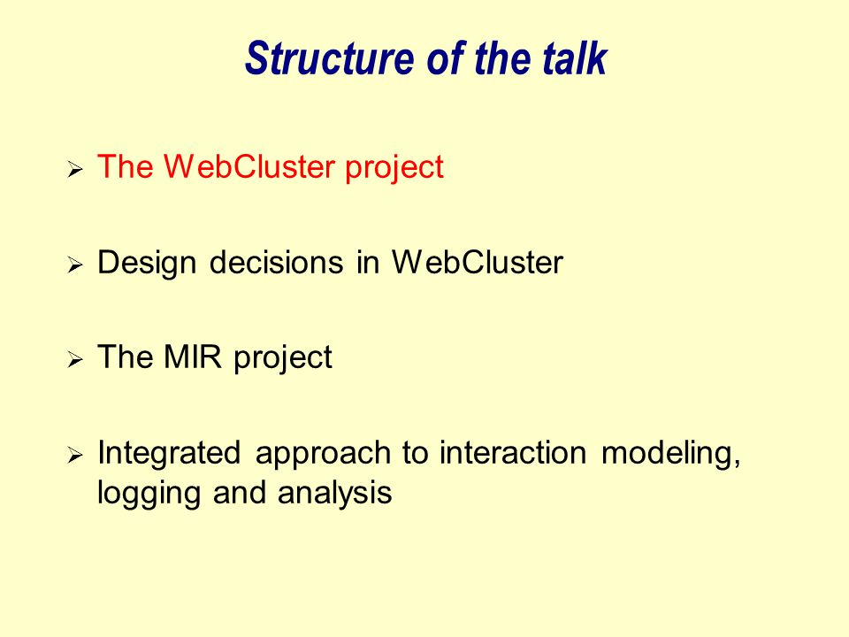 WebCluster - Motivation Information Need Query Search engine (within some subject domain) WWW_SearchEngine Domain  Gulfs –information need  query  –structured subject domain  unstructured target collection (WWW) 
