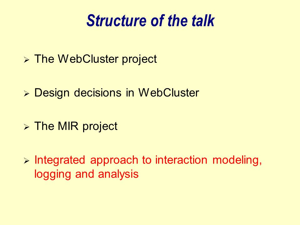 Structure of the talk  The WebCluster project  Design decisions in WebCluster  The MIR project  Integrated approach to interaction modeling, logging and analysis