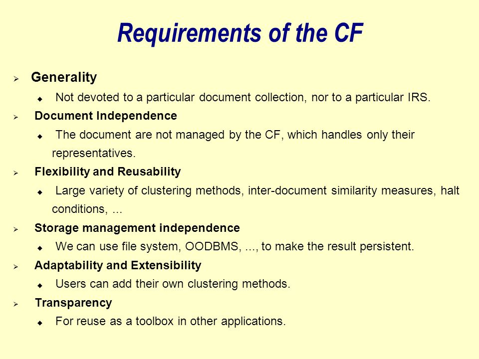Requirements of the CF  Generality  Not devoted to a particular document collection, nor to a particular IRS.