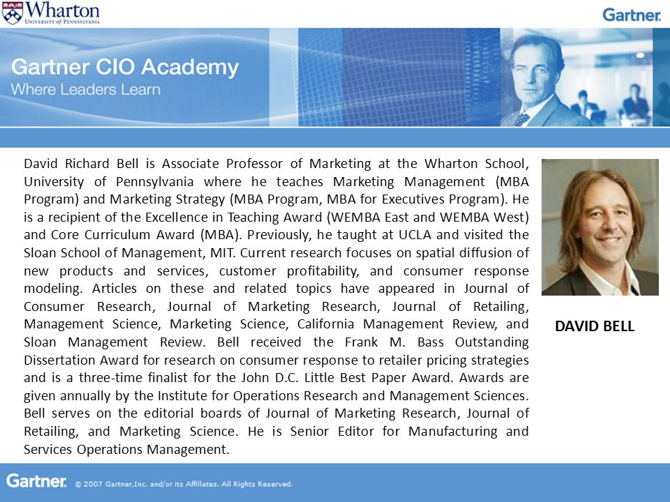 DAVID BELL David Richard Bell is Associate Professor of Marketing at the Wharton School, University of Pennsylvania where he teaches Marketing Management (MBA Program) and Marketing Strategy (MBA Program, MBA for Executives Program).