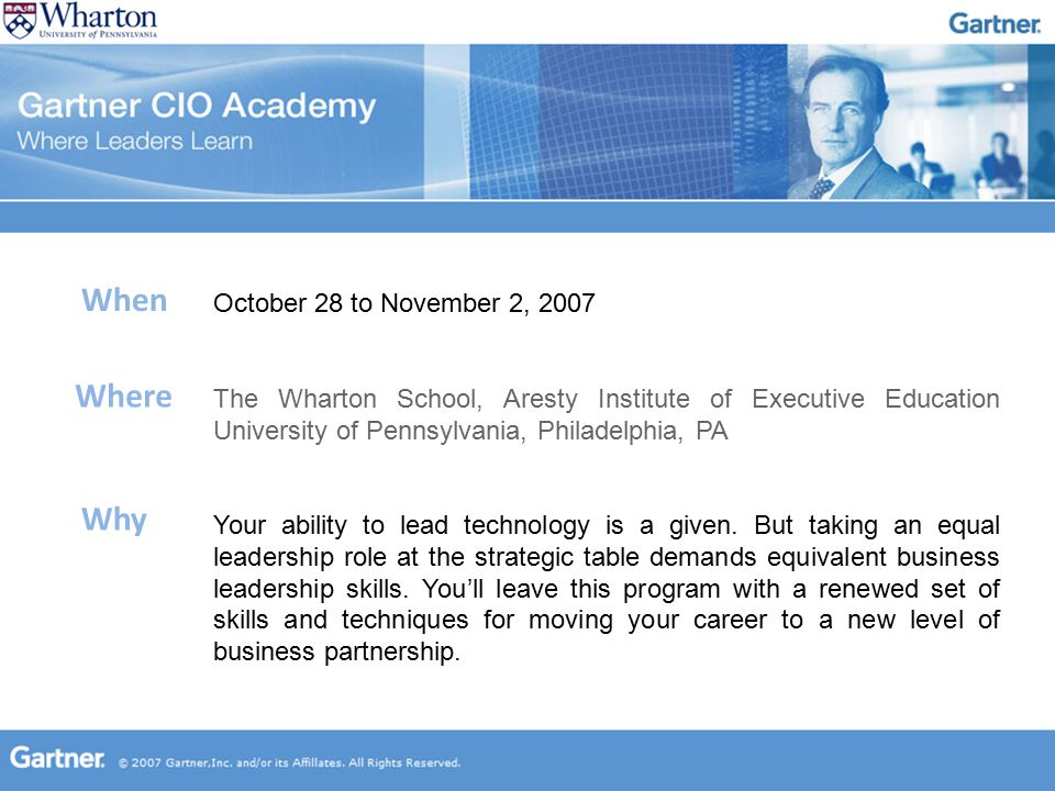October 28 to November 2, 2007 The Wharton School, Aresty Institute of Executive Education University of Pennsylvania, Philadelphia, PA Your ability t